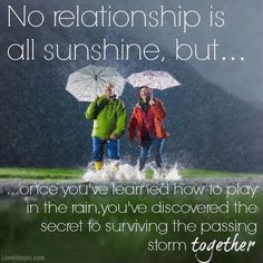 no relationship is all sunshine love love quotes quotes cute couples quote rain happy love quote relationship quote relationship quotes