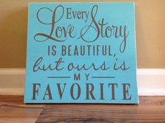 Every love story is beautiful/ But ours is my by GAGirlDesigns, $27.00