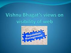 Vishnu Bhagat is an ORM and Digital Marketing Expert. He completed his education from Mumbai. Here he has presented his views on visibility of web.