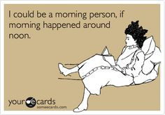 Morning person...totally me!