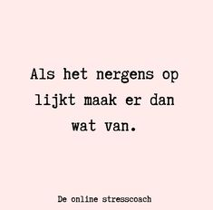 Positive Mind, Positive Quotes, Burn Out Quotes, Me Quotes, Outing Quotes, Dutch Quotes, Laugh A Lot, Beautiful Words, Quote Of The Day
