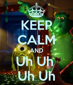 KEEP CALM AND Uh Uh  Uh Uh, Monster university, MIKE & SULLY, DISNEY, PIXAR, DISCO MUSIC.