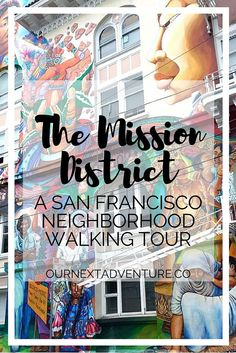 A neighborhood in transition, The Mission offers a look at San Francisco's past and present | ournextadventure.co