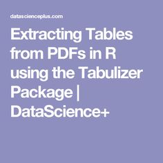 Extracting Tables from PDFs in R using the Tabulizer Package | DataScience+