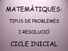 PROBLEMES: TIPUS, SEQÜENCIACIÓ I EXEMPLES DE RESOLUCIÓ by Monica Roige Sedo via slideshare