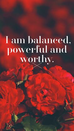 I am balanced powerful and worthy now and always Thank you universe