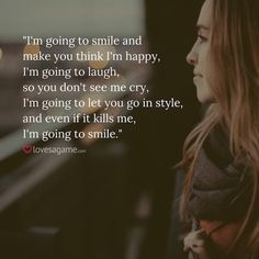I'M going to smile and make you think i'm happy. Positive Breakup Quotes, Breakup Motivation, Breakup Advice, Positive Quotes For Life, Life Quotes, Heartbreak Quotes, Reality Quotes, Meaningful Quotes, Dating Quotes