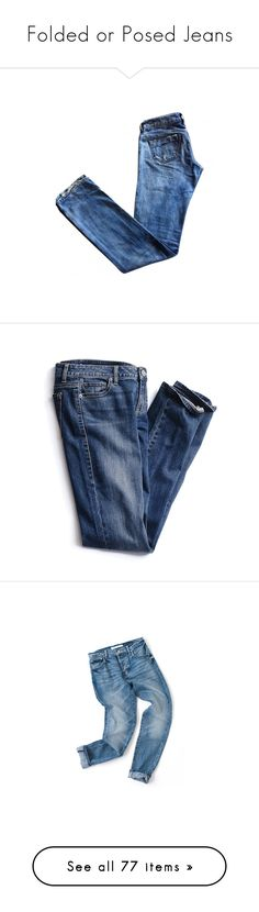 """""""Folded or Posed Jeans"""" by pattykake ❤ liked on Polyvore featuring jeans, pants, bottoms, trousers, slim jeans, low rise jeans, blue jeans, slim fit blue jeans, slim cut jeans and pantalones"""
