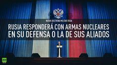 RUSIA responderá con armas nucleares cualquier ataque a su país o a alguno de sus aliados