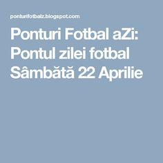 Ponturi Fotbal aZi: Pontul zilei fotbal Sâmbătă 22 Aprilie