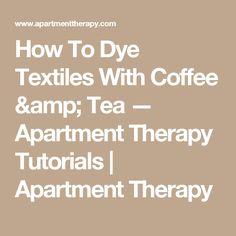 How To Dye Textiles With Coffee Tea
