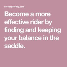 Become a more effective rider by finding and keeping your balance in the saddle.
