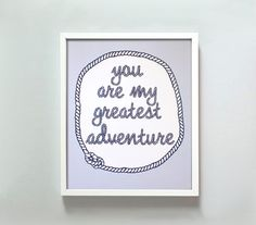 8x10 You Are My Greatest Adventure print by GusAndLula on Etsy, $18.00