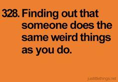 Darte cuenta que alguien más hace las mismas rarezas que tú.