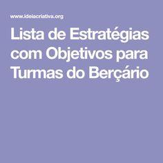 Lista de Estratégias com Objetivos para Turmas do Berçário Kids And Parenting, Montessori, 1, List Of Activities, Sensory Rooms, Baby Sensory, Fine Motor, Draping, School