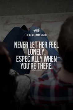 Don't let her feel lonely ..