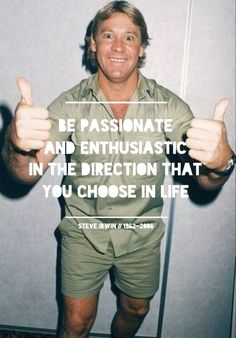 Steve Irwin - what a hero! So passionate to not only help & save animals but to educate people about them as well. Steve Irwin, Future Life, Future Career, Perth, Favorite Quotes, Best Quotes, Irwin Family, Quotes To Live By, Life Quotes