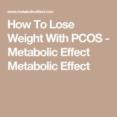 How To Lose Weight With PCOS - Metabolic Effect Metabolic Effect