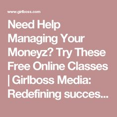 Need Help Managing Your Moneyz? Try These Free Online Classes | Girlboss Media: Redefining success for ourselves.