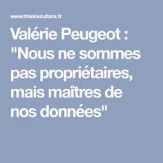 """Valérie Peugeot : """"Nous ne sommes pas propriétaires, mais maîtres de nos données"""" Peugeot"""