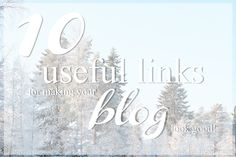 10 USEFUL LINKS FOR MAKING YOUR BLOG LOOK GOOD