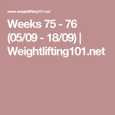 Weeks 75 - 76 (05/09 - 18/09) | Weightlifting101.net