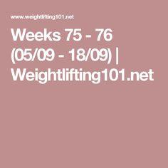 Weeks 75 - 76 (05/09 - 18/09)   Weightlifting101.net