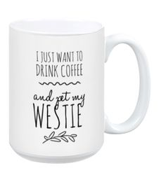 I Just Want to Pet My West Highland Terrier Mug