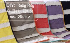 DIY:  Baby Rag Quilts in Strips and Stripes.  Easy to make and perfect for your little ones.  I pinned this because she has a link to an appliqued twin size quilt (DIY: Twin Size Quilt) that would be so cute for Emily's room.