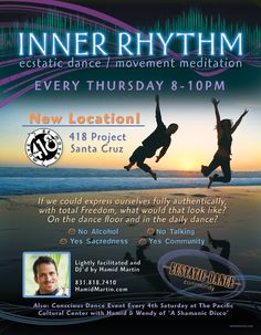 Santa Cruz, CA Join us for Ecstatic Dance / Movement Meditation every Thursday at our new location, the 418 Project. Lightly facilitated and DJ'd by Hamid Martin.