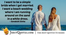 """""""I want to be a simple bride when I get married. I want a beach wedding where I am running around on the sand in a white dress. When I Get Married, I Got Married, Beautiful Bride Quotes, Engagement Speech, Bridal Quotes, Dress Quotes, 2017 Bridal, Perfection Quotes, Sonakshi Sinha"""