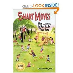 Smart Moves: Why Learning Is Not All in Your Head-and why exercise is critical to learning.