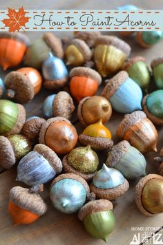 how-to-paint-acorns.jpg  Cute idea to do with kids. Can then put them around a candle in a glass vase...