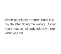 Sorry...I already told my bff what u did. Move along. Quit calling.