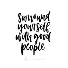 Lesson 122: Surround yourself with good people. // Original hand-lettering by Heather Luscher for Lettered Lessons.