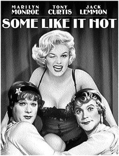 Some like it Hot.  A great classic. And their individual best.