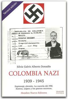 Colombia nazi- Silvia Galvis Alberto Donadío - Hombre Nuevo Editores    http://www.librosyeditores.com/tiendalemoine/politica/2110-colombia-nazi.html    Editores y distribuidores.