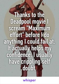 "Someone from Fairview Shores, Florida, US posted a whisper, which reads ""Thanks to the Deadpool movie I scream ""Maximum effort"" before I do anything I could fail at. It actually helps my confidence. I usually have crippling self doubt. Marvel Dc Comics, Marvel Avengers, Marvel Memes, Deadpool And Spiderman, Batman, Be My Hero, Comic Manga, I Scream, Dc Memes"