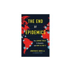 End of Epidemics : The Looming Threat to Humanity and How to Stop It (Hardcover) (Jonathan Quick)