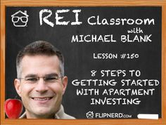 In the classroom today, Michael Blank lists and explains 8 steps that will help get you started in multifamily investing.