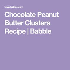 Chocolate Peanut Butter Clusters Recipe | Babble