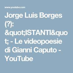 "Jorge Luis Borges (?): ""ISTANTI"" - Le videopoesie di Gianni Caputo - YouTube"