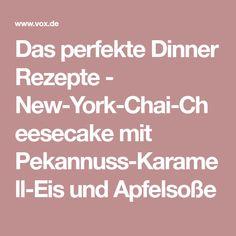 Das perfekte Dinner Rezepte - New-York-Chai-Cheesecake mit Pekannuss-Karamell-Eis und Apfelsoße