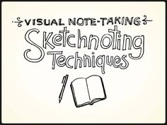 visual-notetaking-101-sketchnoting-techniques by Mike Rohde via Slideshare