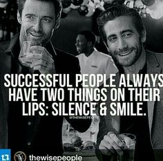 Successful people always have two things on their lips: silence & smile.
