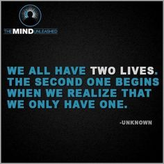 We all have two lives. The second one begins when we realize that we only have one. #liveoutloud  @Keith_HR_OD
