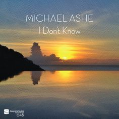 """New Deeper Shades Recordings release """"I Don't Know"""" by South African producer & vocalist Michael Ashe now available exclusively from Traxsource"""