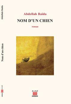 """.:( """"Nom d'un chien"""", nouveau roman de Abdellah Baïda : Quand l'ombre canine vous colle à la peau! ):."""