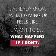 I really want to see what happens if I don't!