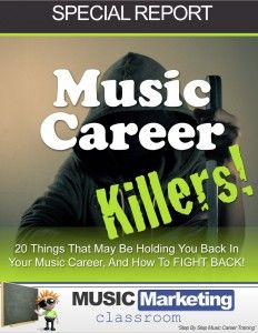 This post is excerpted from Music Career Killers! 20 Things That May Be Holding You Back In Your Music Career and How To Fight Back!, a white paper released by Music Marketing Classroom.com. Reprinted with permission.